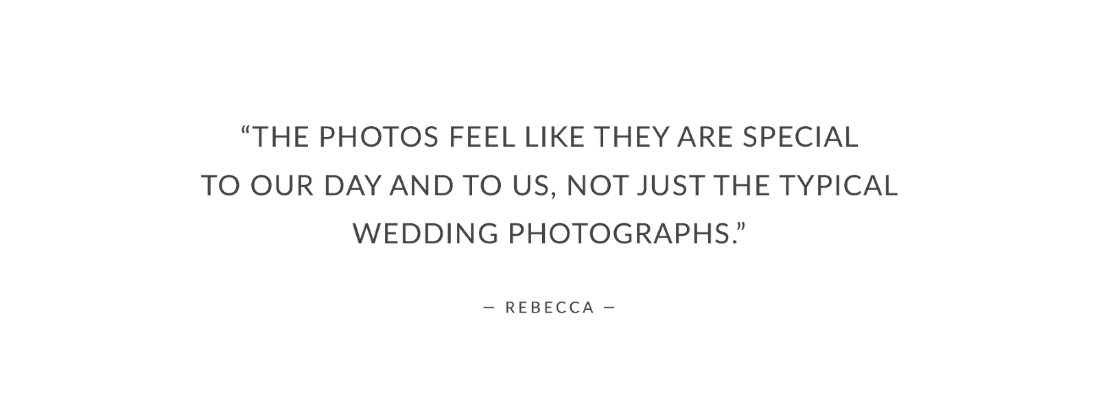 """The photos feel like they are special to our day and to us, not just the typical wedding photographs."""